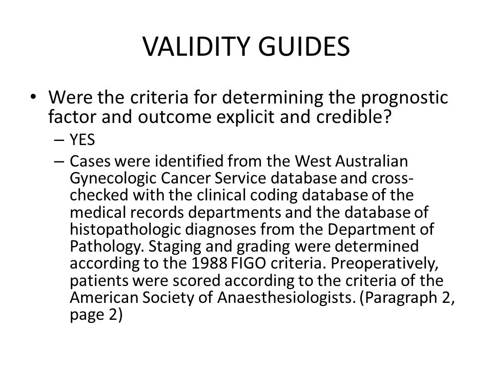 VALIDITY GUIDES Were the criteria for determining the prognostic factor and outcome explicit and credible