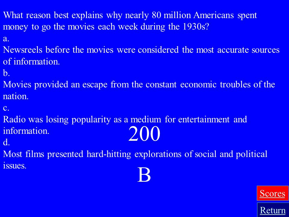 What reason best explains why nearly 80 million Americans spent money to go the movies each week during the 1930s
