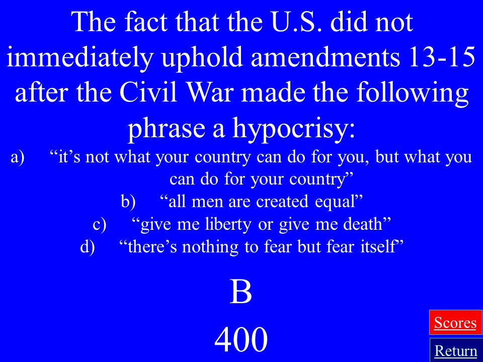 The fact that the U.S. did not immediately uphold amendments 13-15 after the Civil War made the following phrase a hypocrisy: