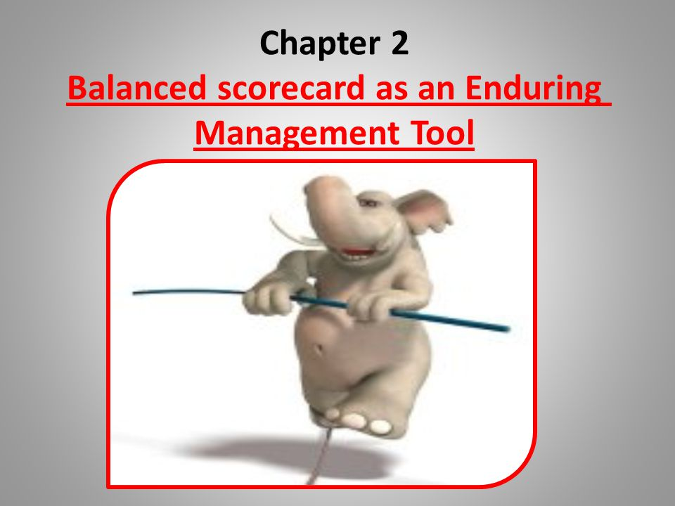 Chapter 2 Balanced scorecard as an Enduring Management Tool