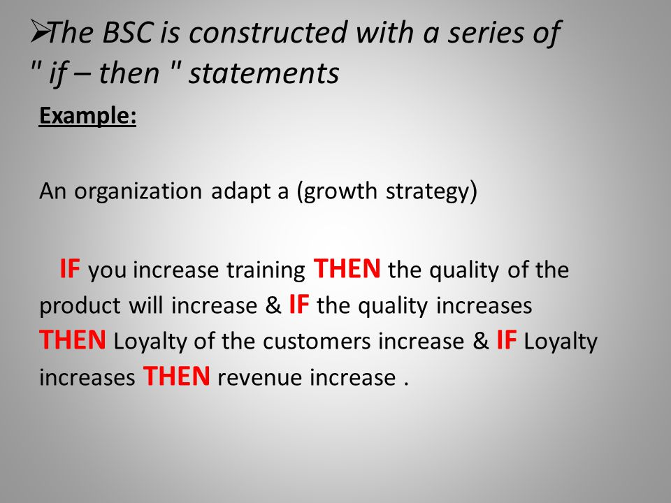 The BSC is constructed with a series of if – then statements