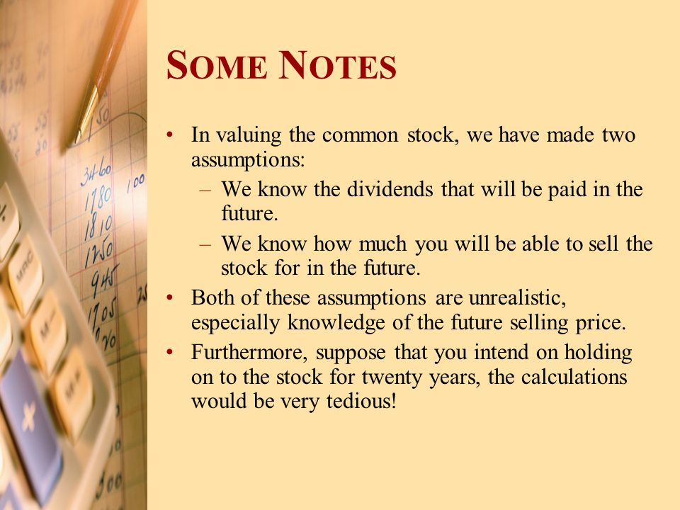 Some Notes In valuing the common stock, we have made two assumptions:
