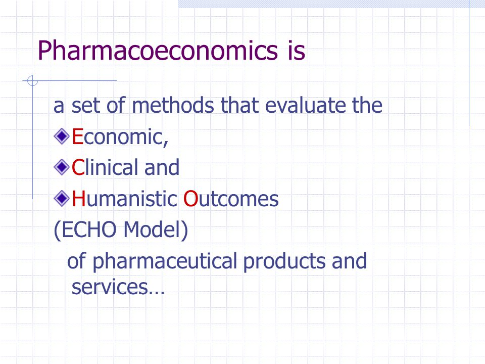 Pharmacoeconomics is a set of methods that evaluate the Economic,