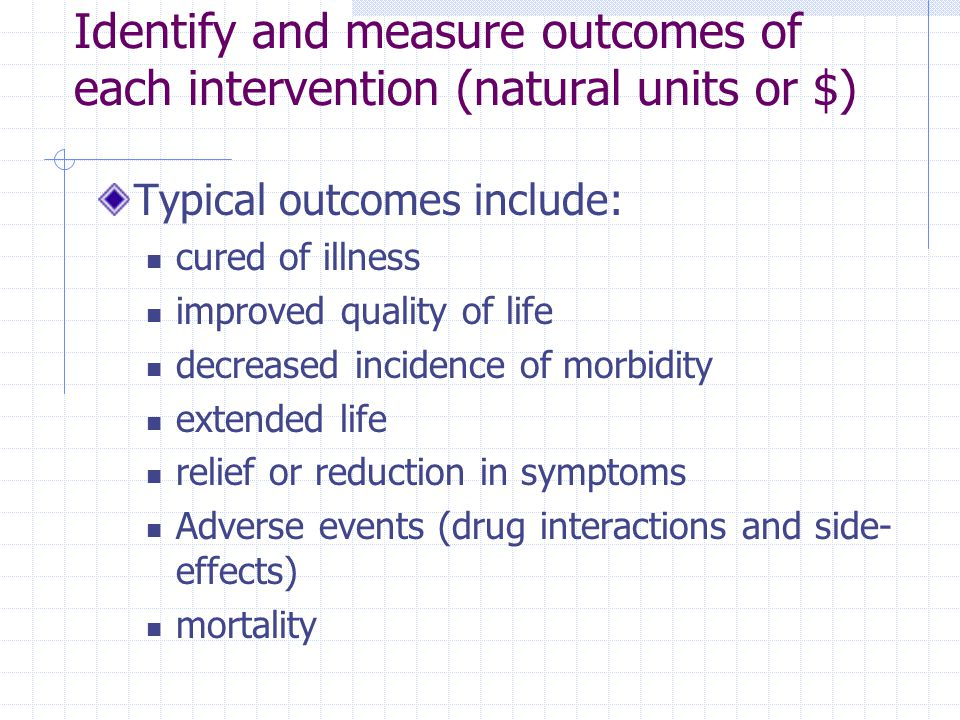 Identify and measure outcomes of each intervention (natural units or $)