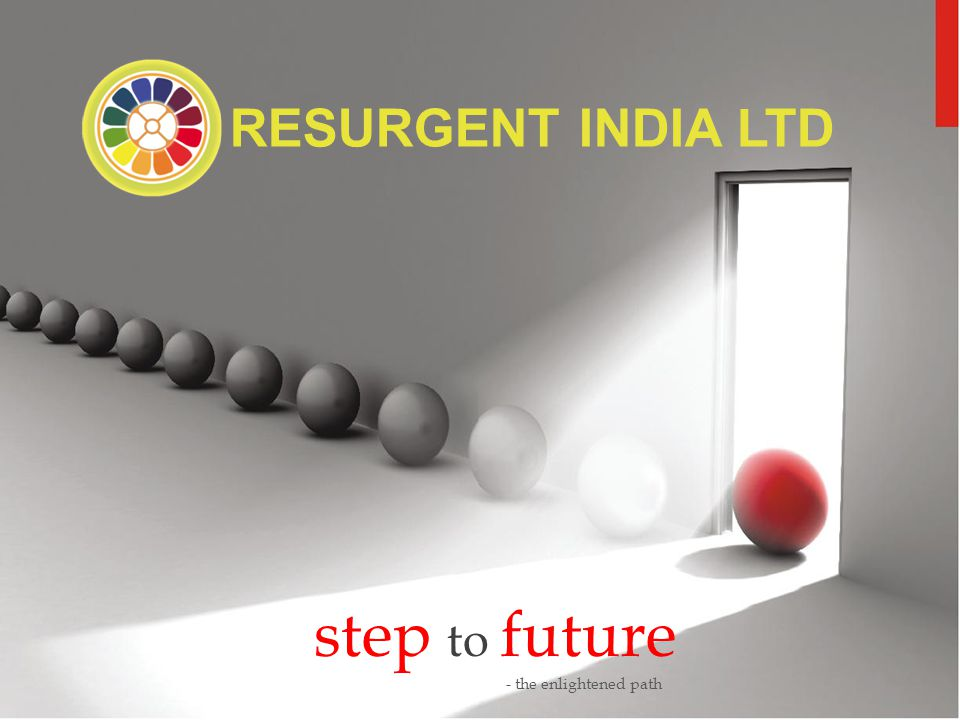 RESURGENT INDIA LTD step to future - the enlightened path