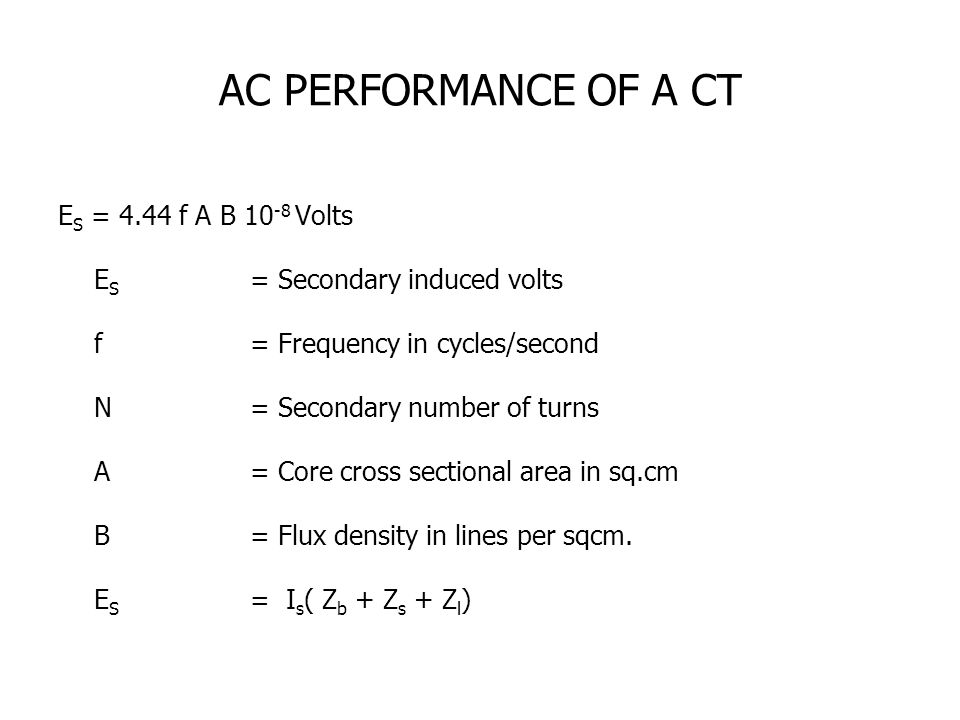 AC PERFORMANCE OF A CT ES = 4.44 f A B 10-8 Volts