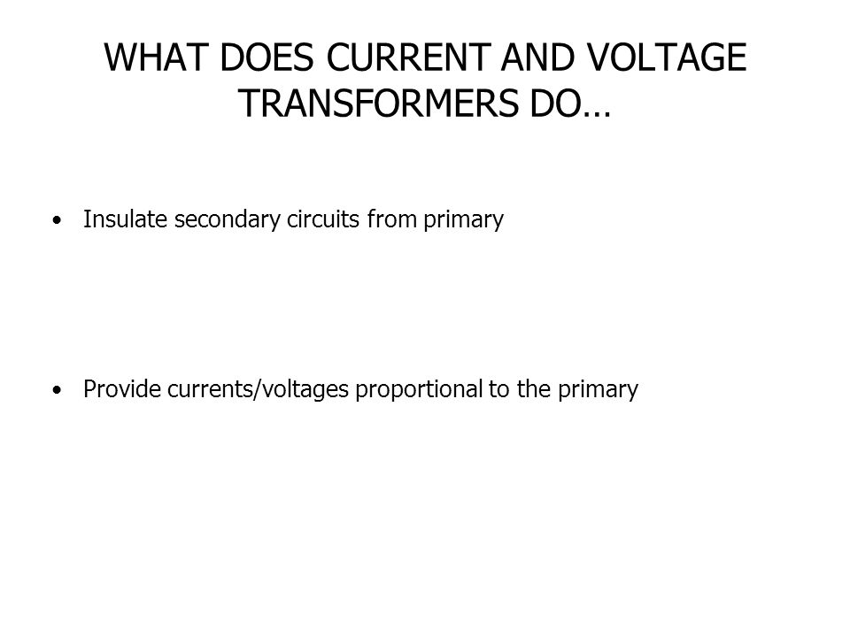 WHAT DOES CURRENT AND VOLTAGE TRANSFORMERS DO…