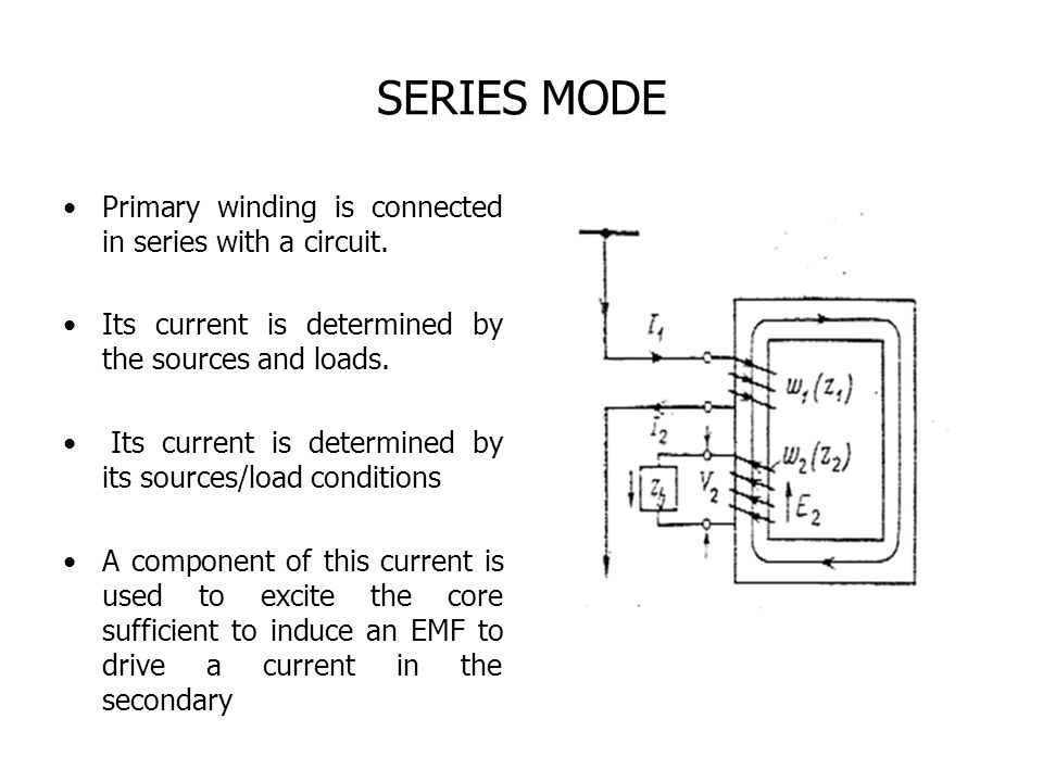 SERIES MODE Primary winding is connected in series with a circuit.