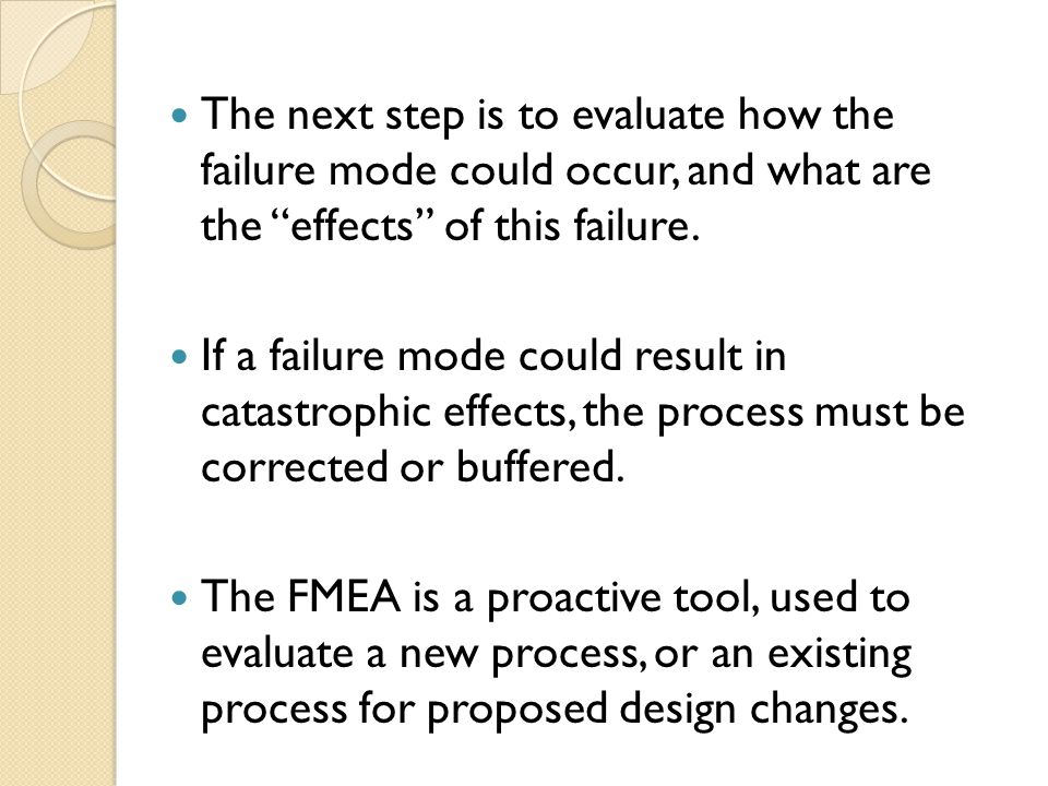 The next step is to evaluate how the failure mode could occur, and what are the effects of this failure.