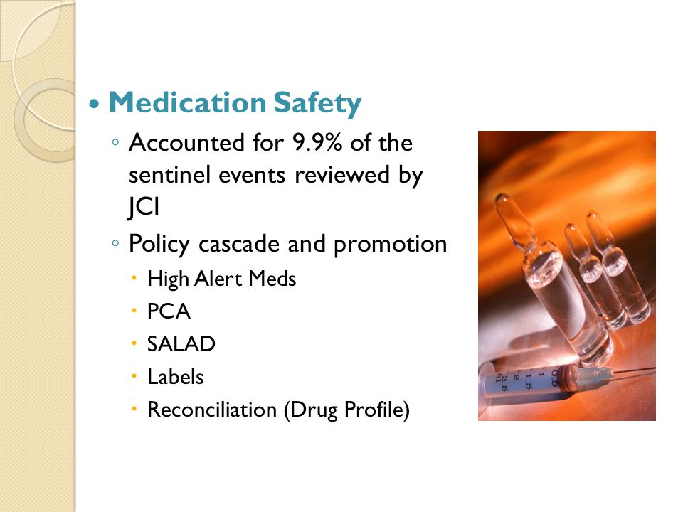 Medication Safety Accounted for 9.9% of the sentinel events reviewed by JCI. Policy cascade and promotion.
