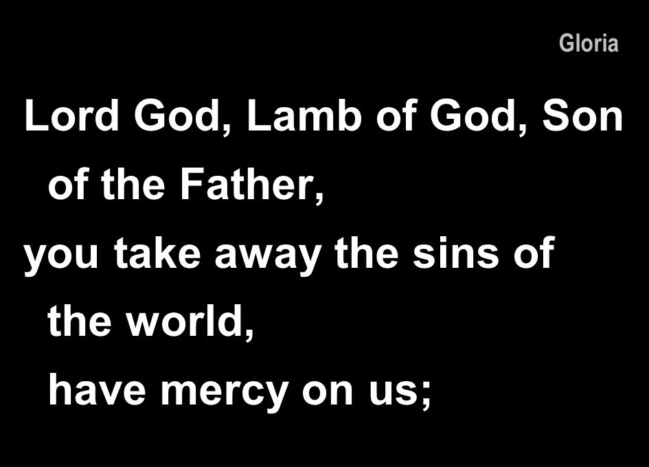 Lord God, Lamb of God, Son of the Father,