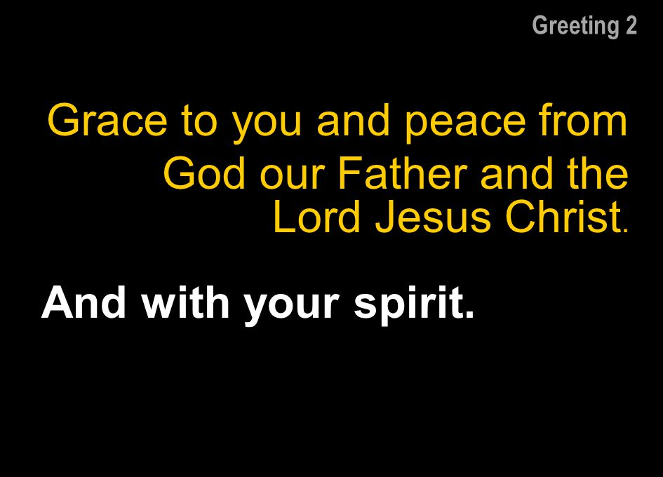 Grace to you and peace from God our Father and the Lord Jesus Christ.