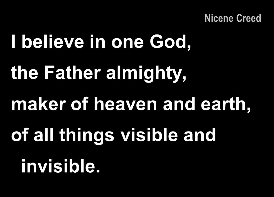 maker of heaven and earth, of all things visible and invisible.