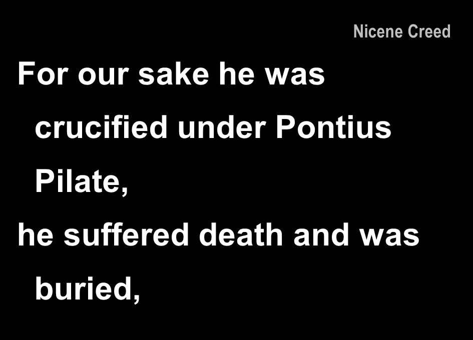 For our sake he was crucified under Pontius Pilate,