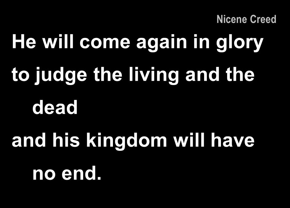 He will come again in glory to judge the living and the dead