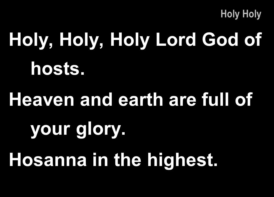 Holy, Holy, Holy Lord God of hosts.