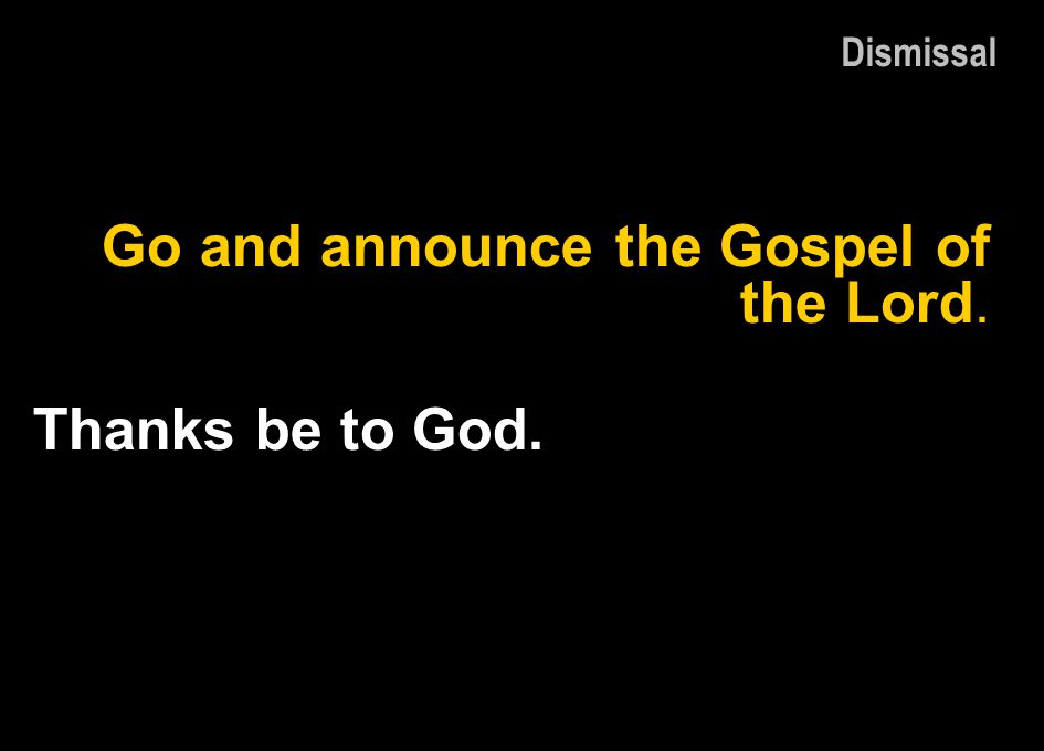 Go and announce the Gospel of the Lord.