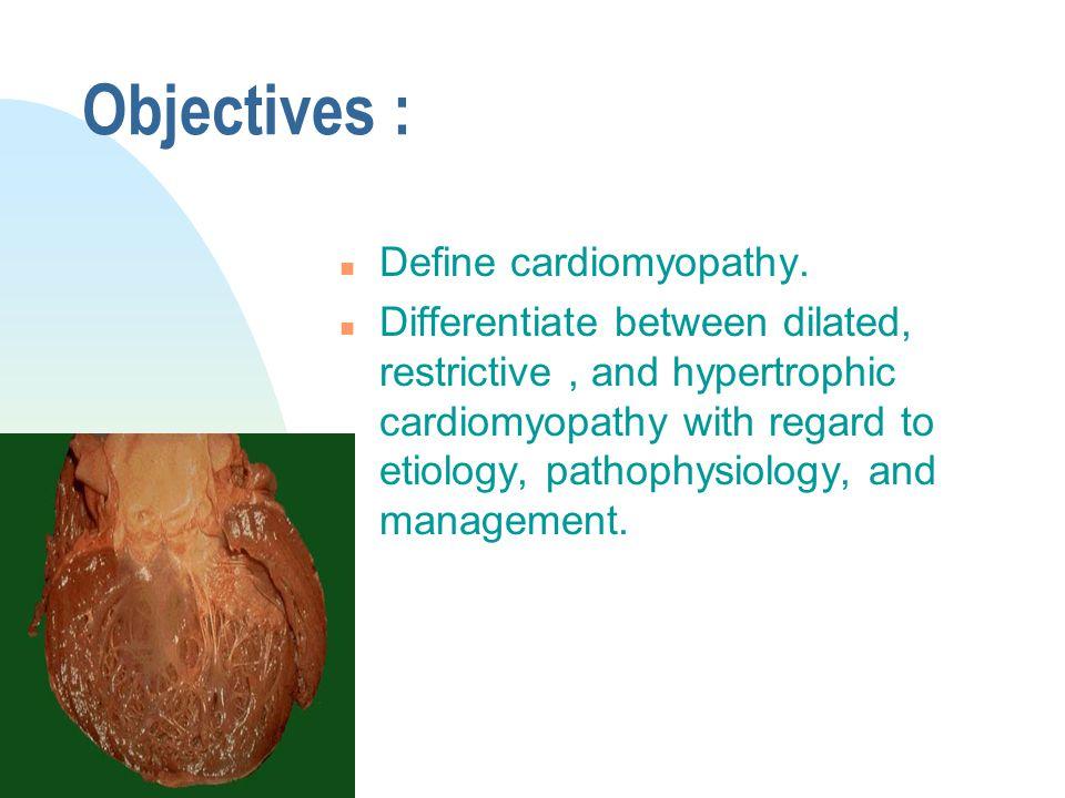 Objectives : Define cardiomyopathy.