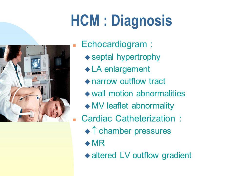 HCM : Diagnosis Echocardiogram : Cardiac Catheterization :