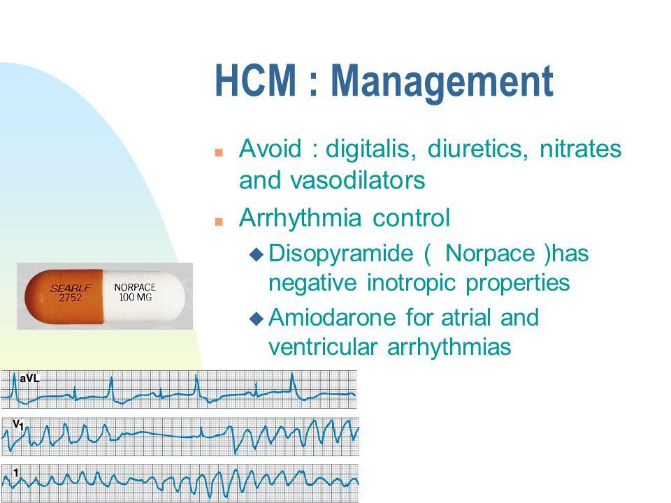 HCM : Management Avoid : digitalis, diuretics, nitrates and vasodilators. Arrhythmia control.