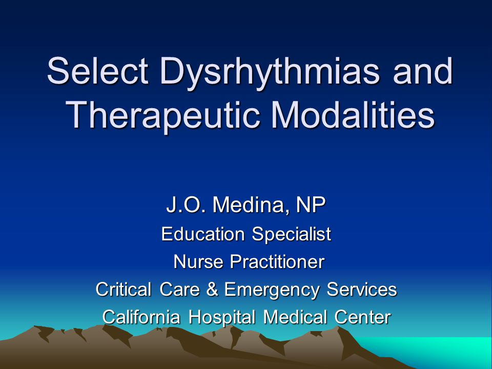 Select Dysrhythmias and Therapeutic Modalities
