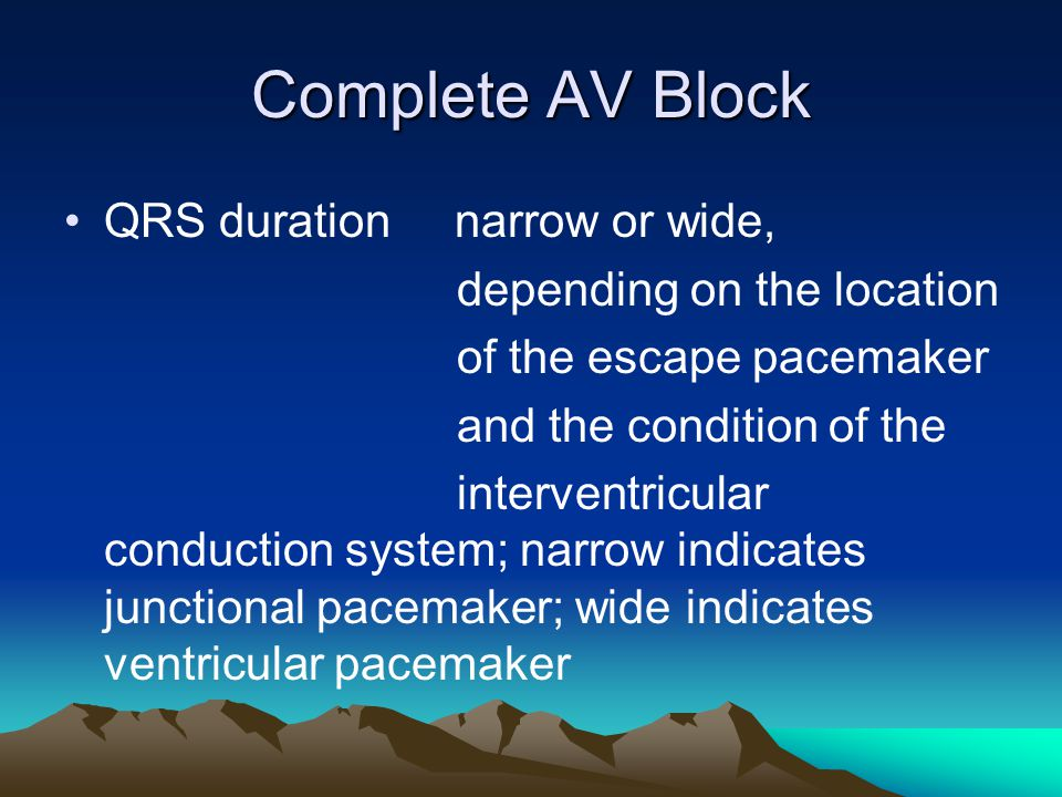 Complete AV Block QRS duration narrow or wide,