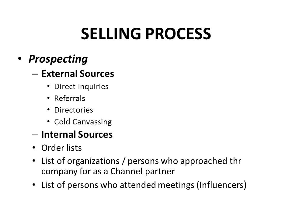 SELLING PROCESS Prospecting External Sources Internal Sources