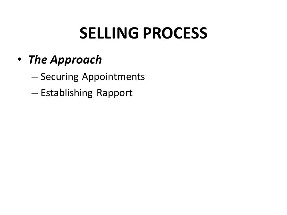 SELLING PROCESS The Approach Securing Appointments
