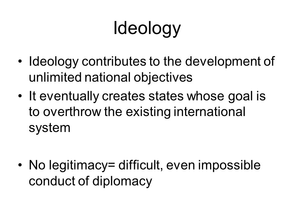 Ideology Ideology contributes to the development of unlimited national objectives.