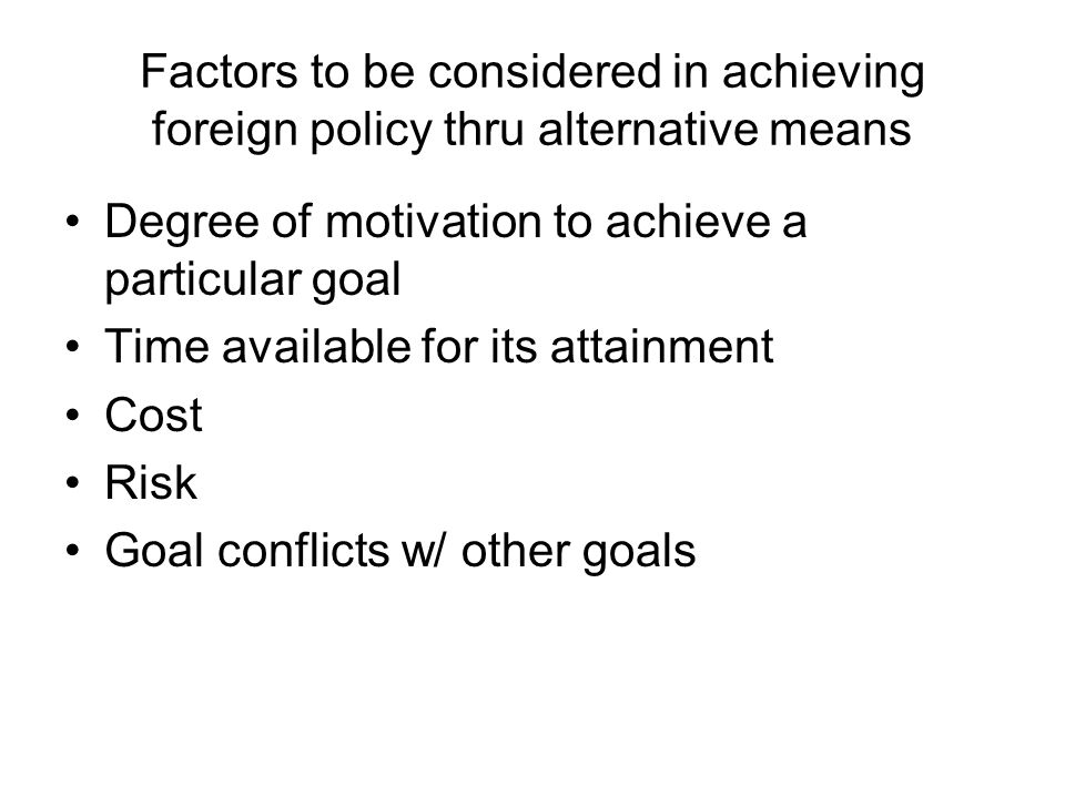 Factors to be considered in achieving foreign policy thru alternative means