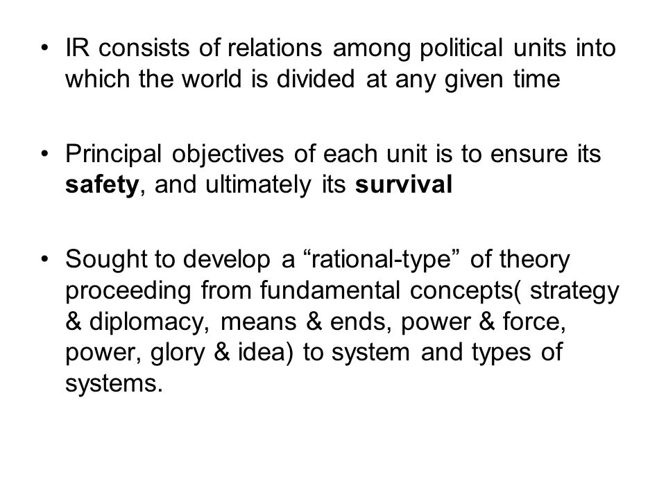 IR consists of relations among political units into which the world is divided at any given time