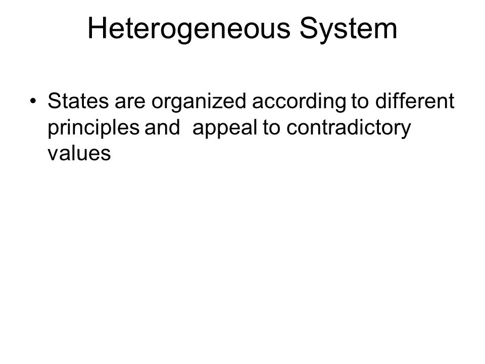 Heterogeneous System States are organized according to different principles and appeal to contradictory values.