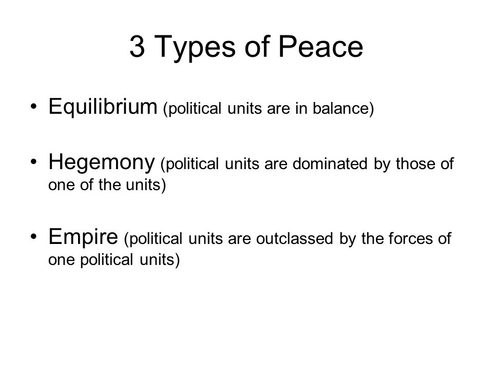 3 Types of Peace Equilibrium (political units are in balance)