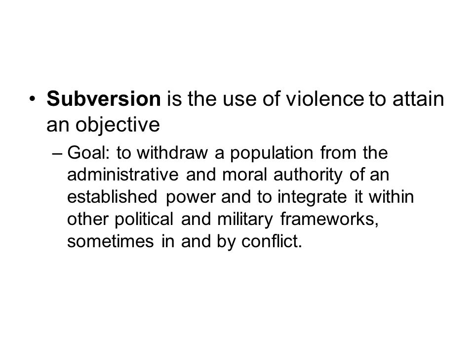 Subversion is the use of violence to attain an objective
