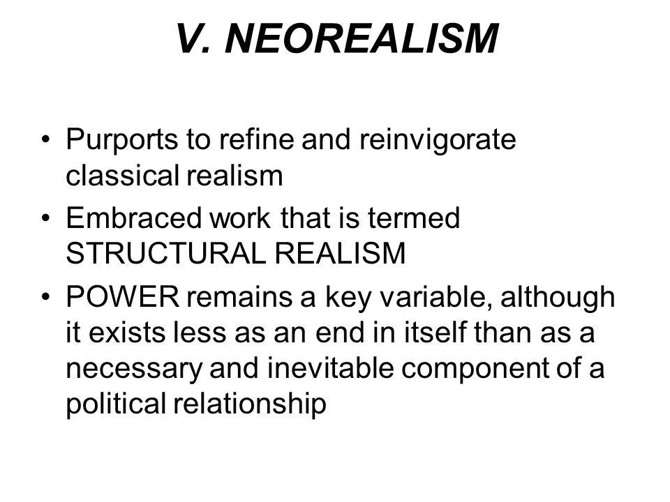 V. NEOREALISM Purports to refine and reinvigorate classical realism