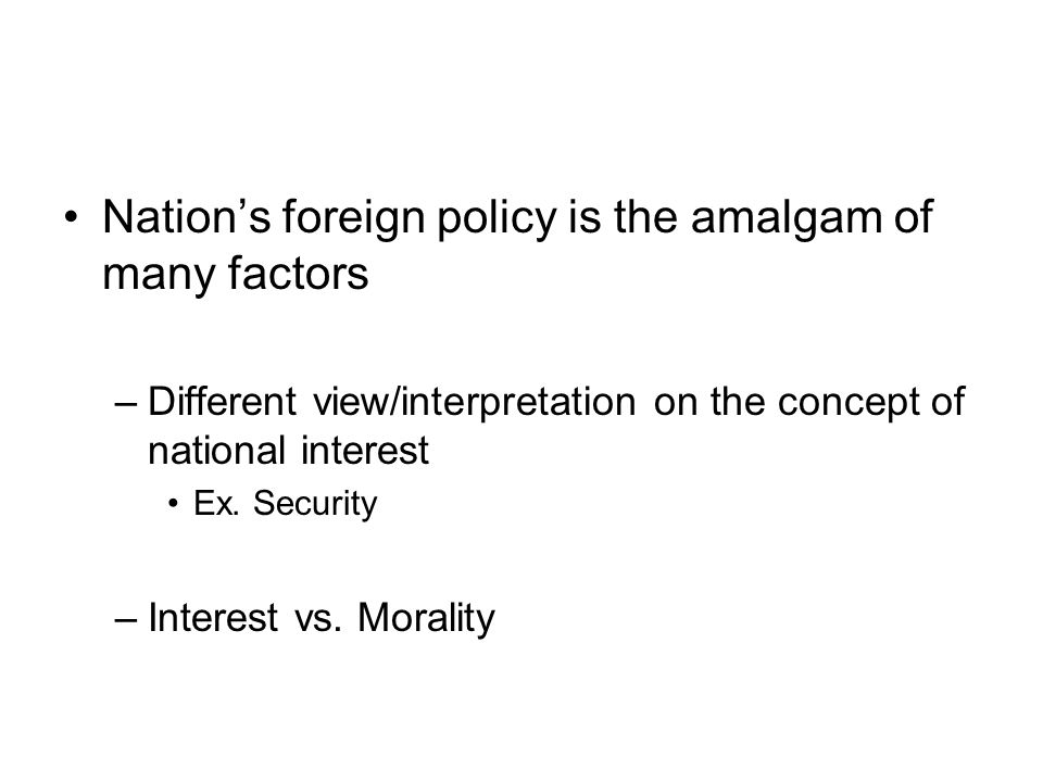 Nation's foreign policy is the amalgam of many factors