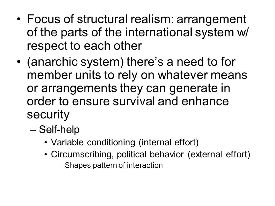 Focus of structural realism: arrangement of the parts of the international system w/ respect to each other