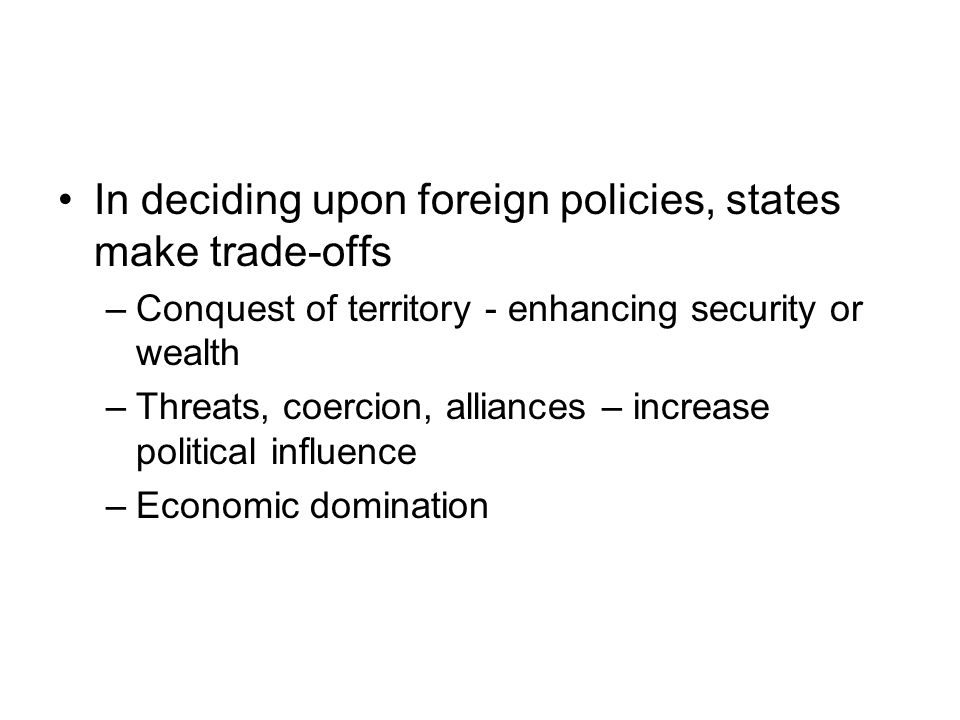In deciding upon foreign policies, states make trade-offs