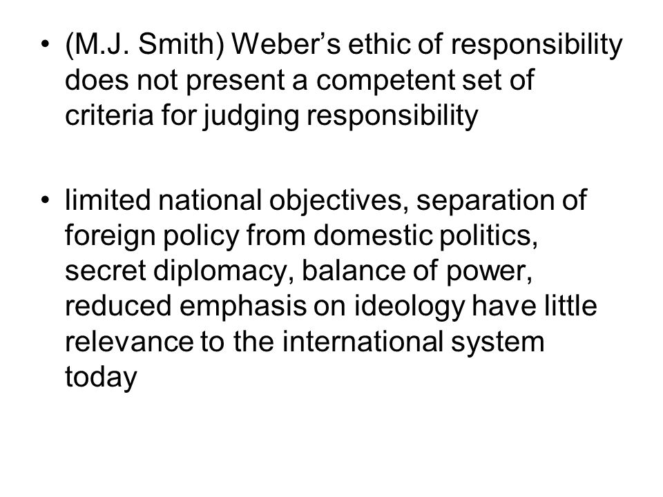 (M.J. Smith) Weber's ethic of responsibility does not present a competent set of criteria for judging responsibility