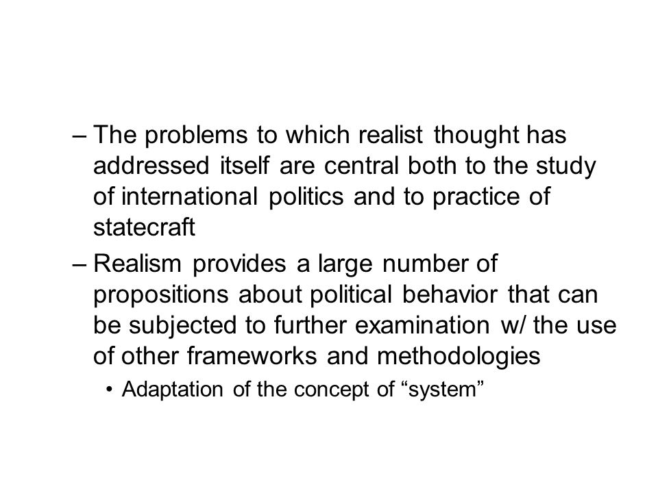 The problems to which realist thought has addressed itself are central both to the study of international politics and to practice of statecraft