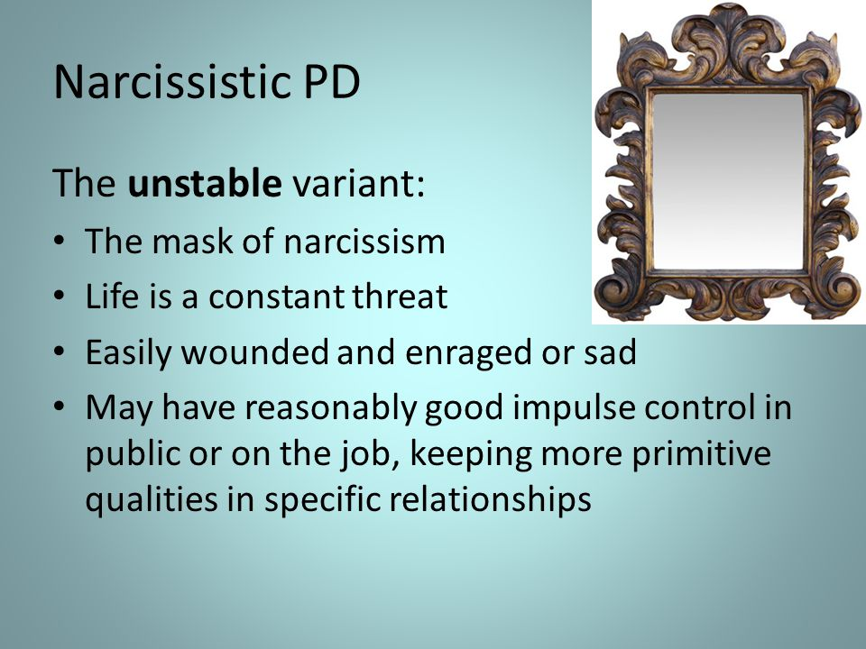 Narcissistic PD The unstable variant: The mask of narcissism