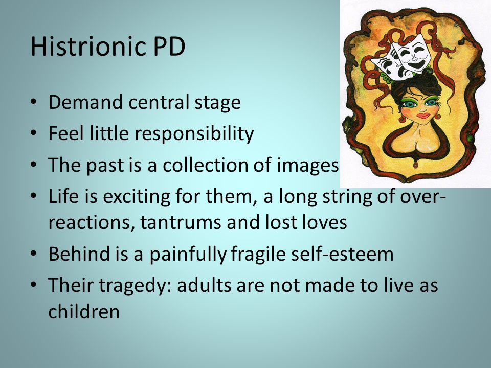 Histrionic PD Demand central stage Feel little responsibility