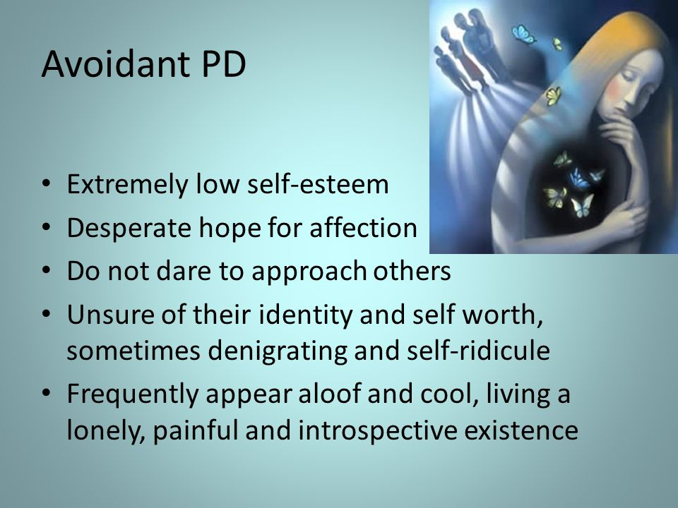 Avoidant PD Extremely low self-esteem Desperate hope for affection