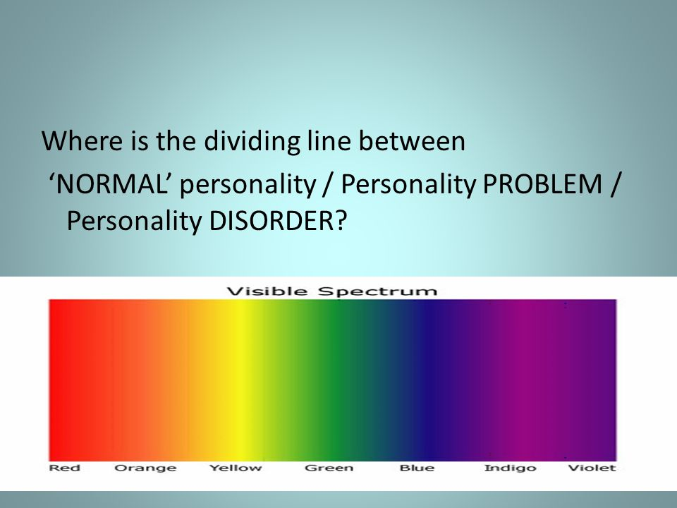 Where is the dividing line between 'NORMAL' personality / Personality PROBLEM / Personality DISORDER