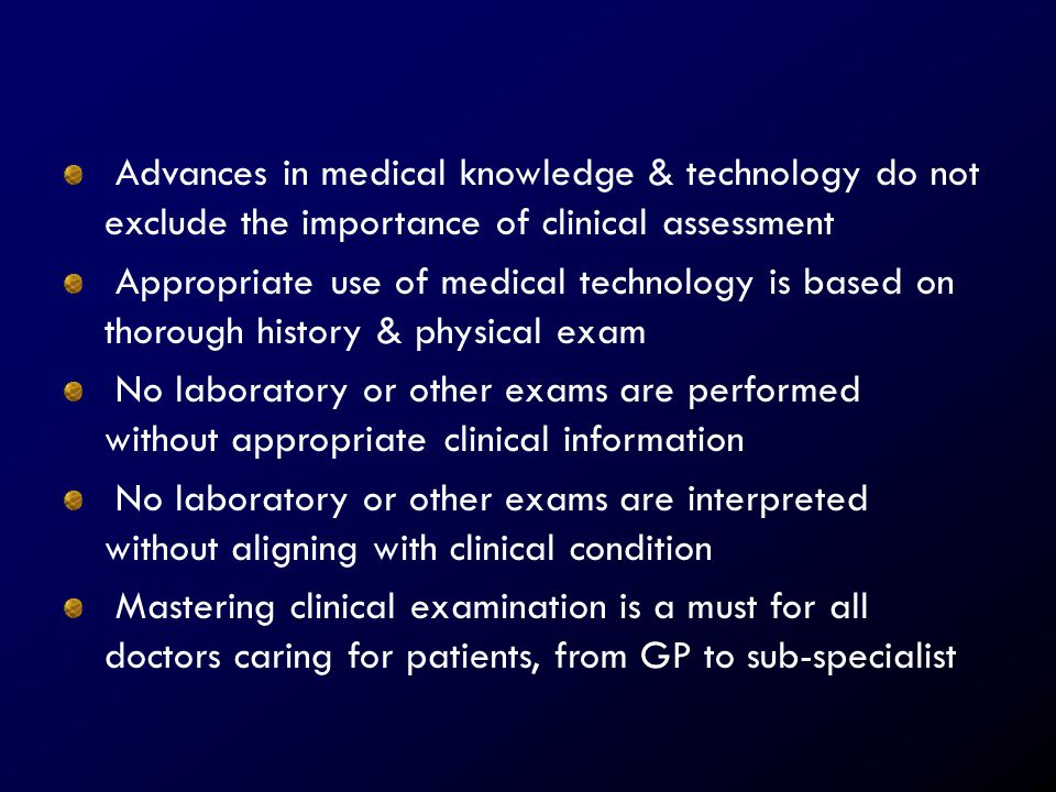 Advances in medical knowledge & technology do not exclude the importance of clinical assessment