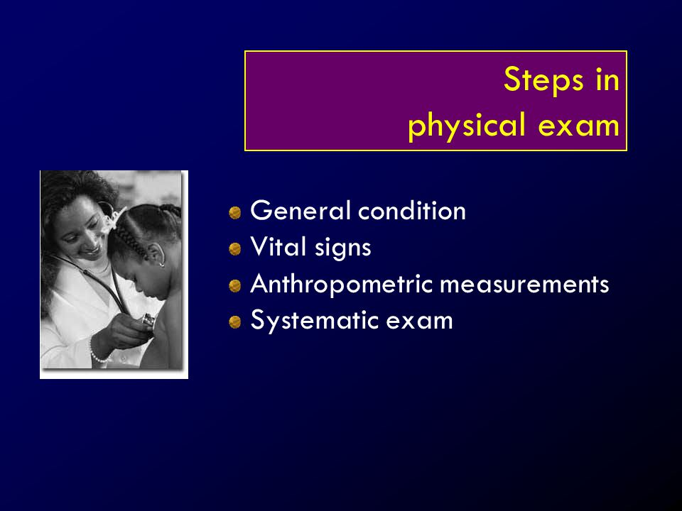 Steps in physical exam General condition Vital signs