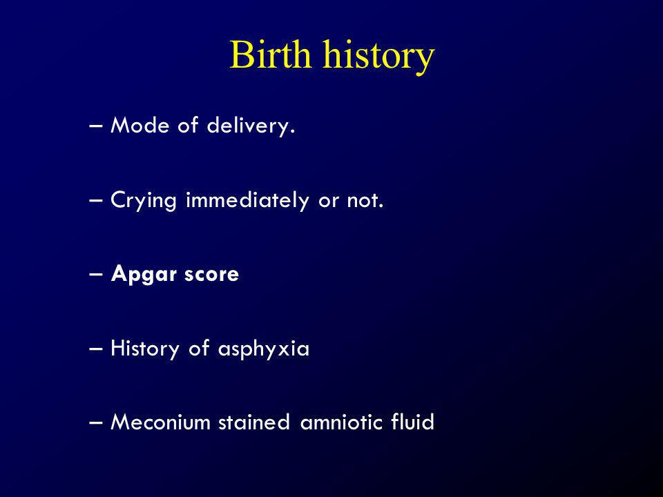 Birth history Mode of delivery. Crying immediately or not. Apgar score