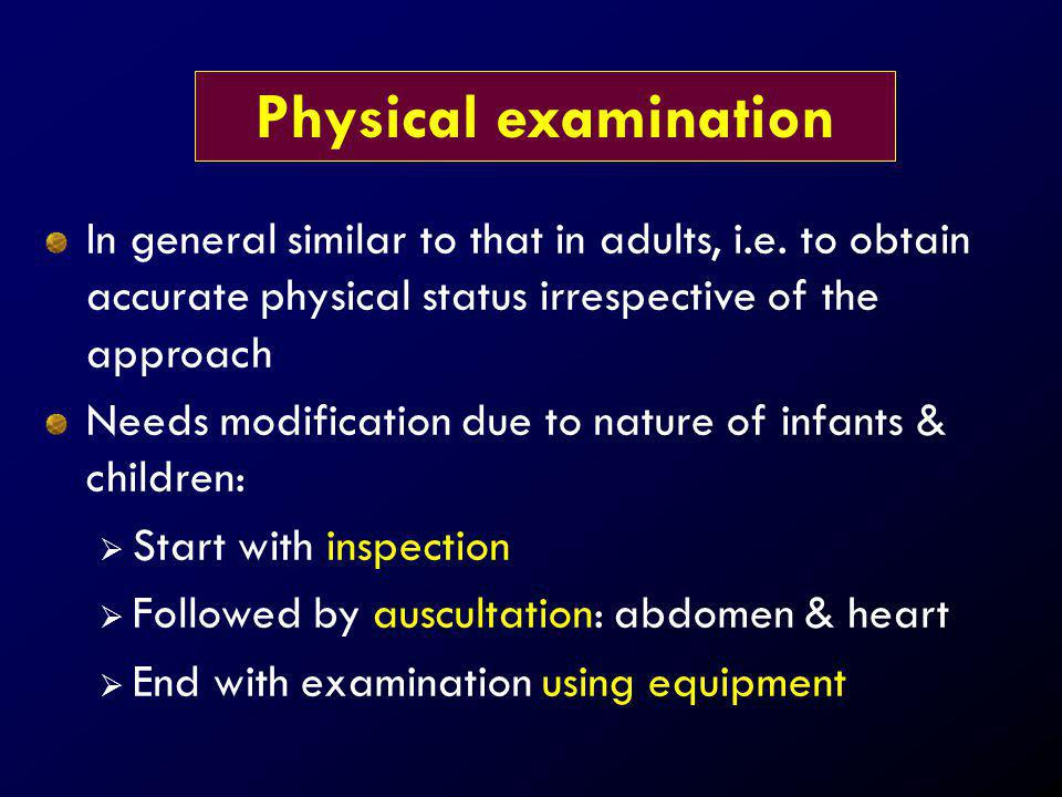 Physical examination In general similar to that in adults, i.e. to obtain accurate physical status irrespective of the approach.