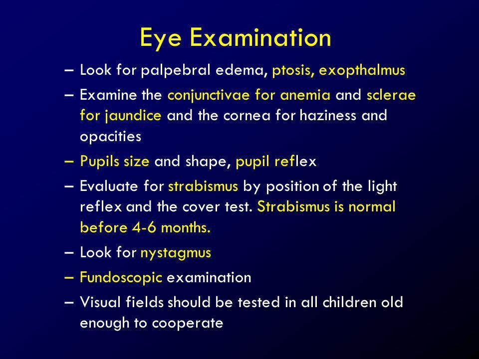 Eye Examination Look for palpebral edema, ptosis, exopthalmus