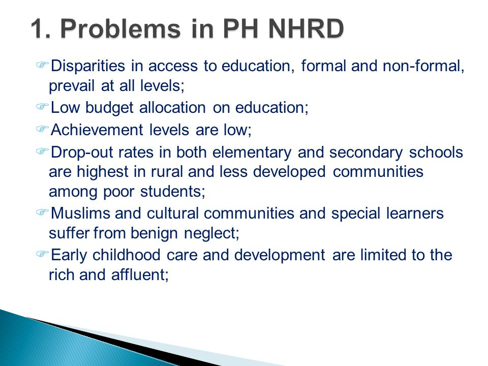 1. Problems in PH NHRD Disparities in access to education, formal and non-formal, prevail at all levels;